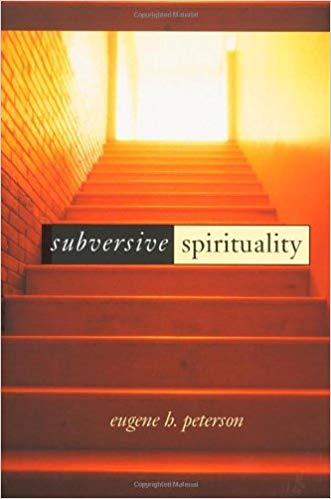 Subversive Spirituality by Eugene Petersen